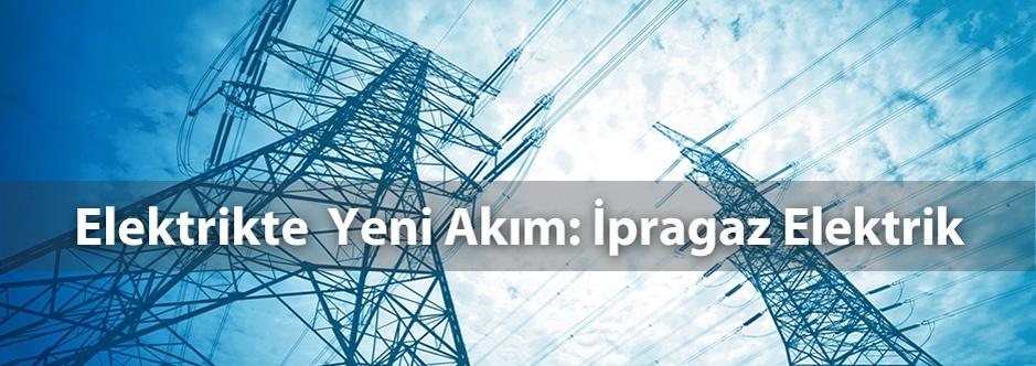 �pragaz Elektrik Elektrikte Yeni Ak�m